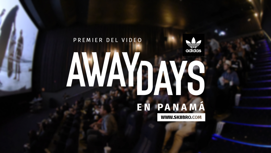 AWAY DAYS - premier del video de Adidas Skateboarding en Panamá